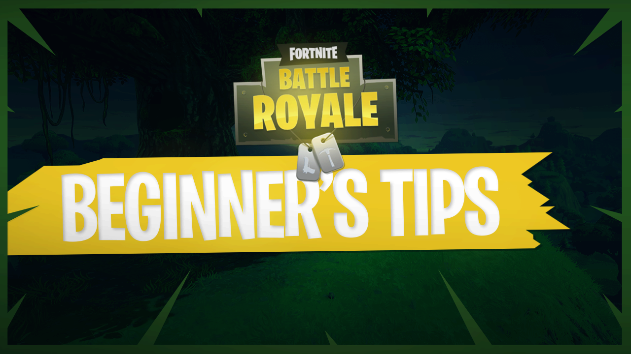 fortnite battle royale beginners tips